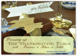 Dressing up the Thanksgiving Table with Browns & Blues & Golds