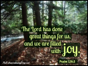 Extraordinary Joy & Inspiration | AnExtraordinaryDay.net | Psalm 126:3 -The Lord has done great things and we are filled with joy. | Woodland photo