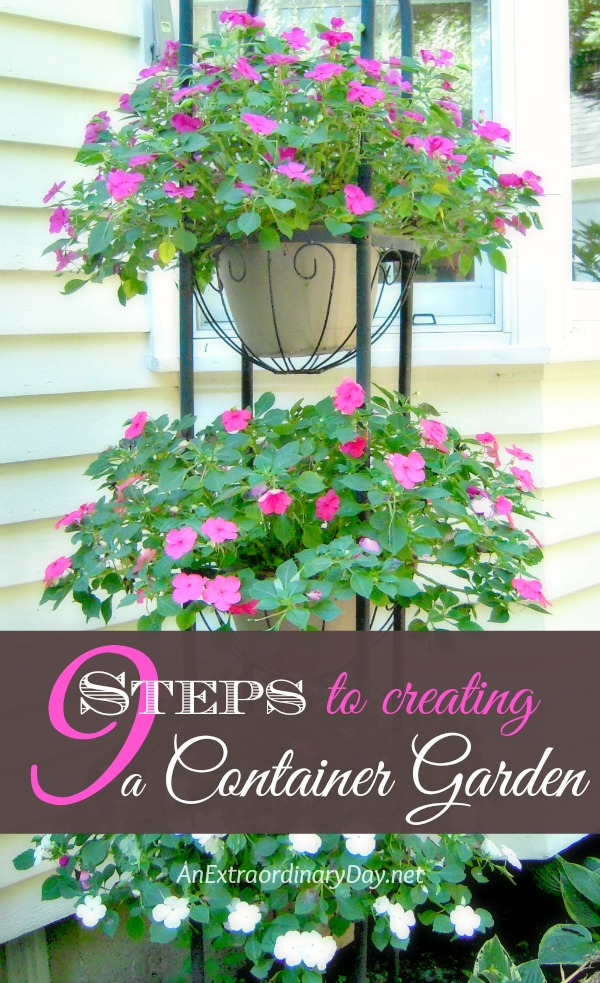 9 Steps to create an extraordinary container garden. Wonderful inspiration images.