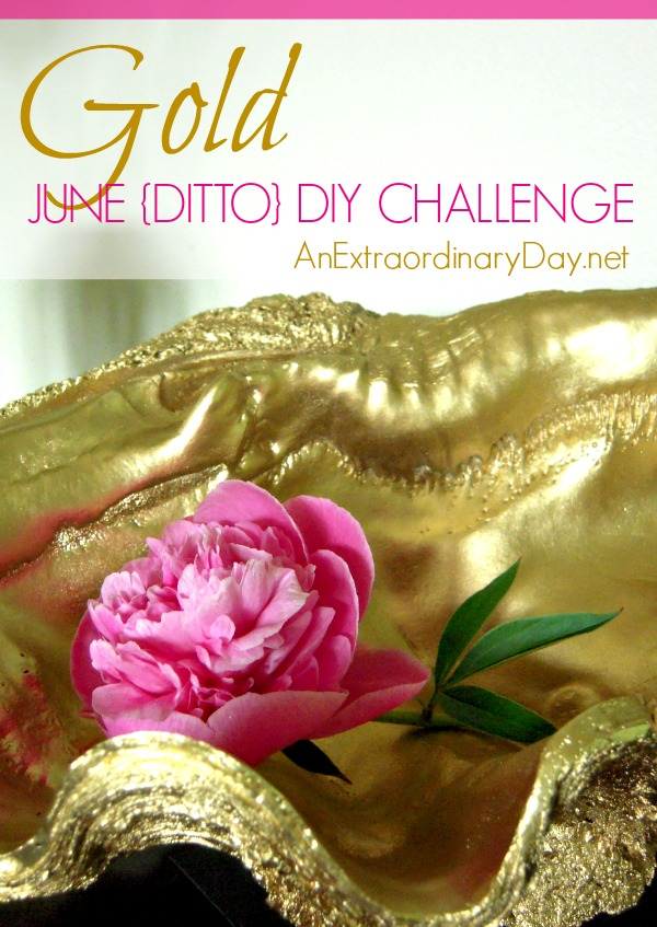 Gold ::June {DITTO} DIY Challenge :: AnExtraordinaryDay.net