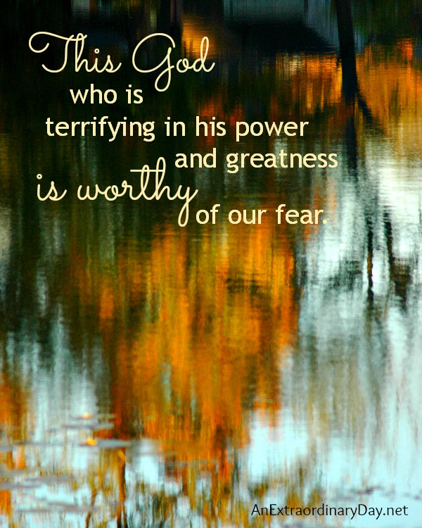 #WisdomQuote :: This God who is terrifying in his power and greatness is worthy of our fear. :: Get Wisdom :: Fear God :: AnExtraordinaryDay.net
