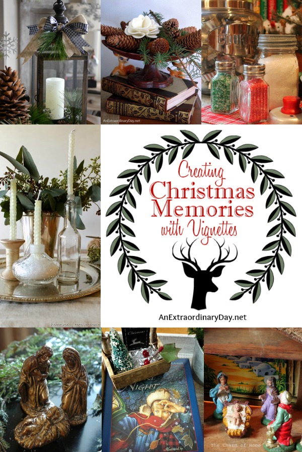 Series Wrap-up Creating Christmas Memories with Vignettes at AnExtraordinaryDay.net