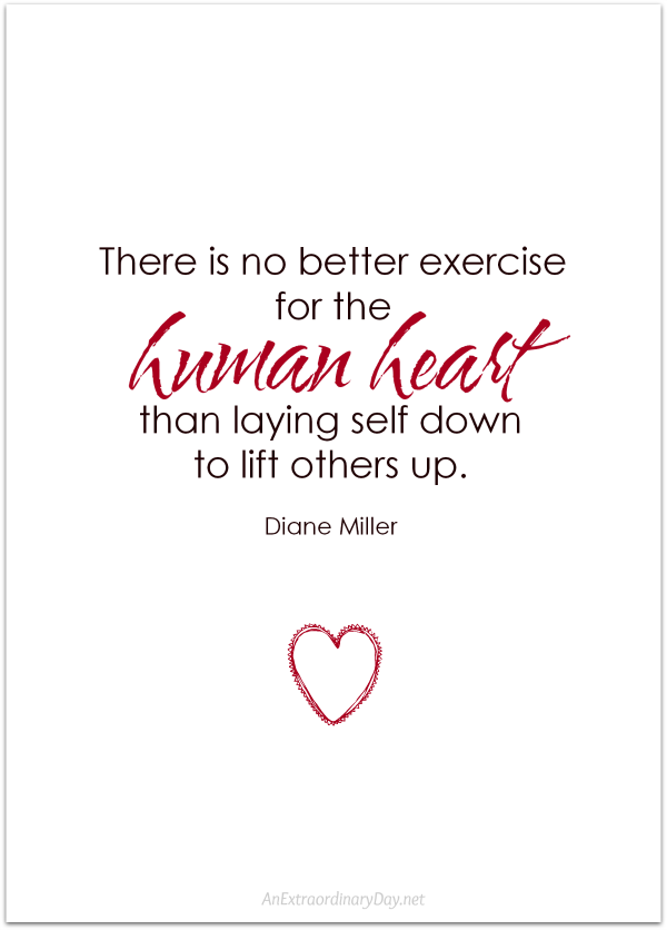 Quote - There is no better exercise for the human heart than laying self down.... - AnExtraordinaryDay.net