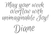 May your week overflow with unimaginable Joy! Signature - AnExtraordinaryDay.net