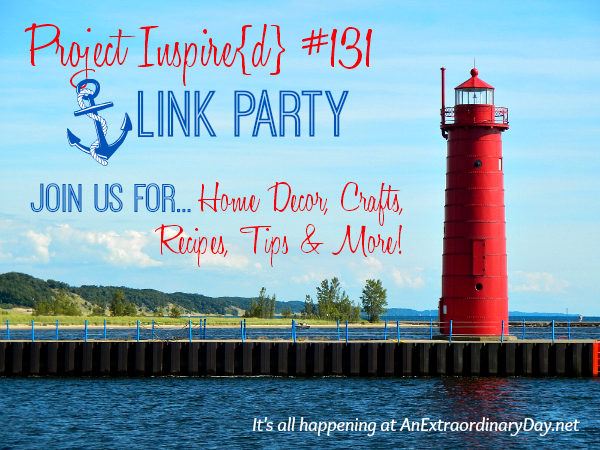 It's my wonderful blessing to co-host Project Inspire{d} Link Party #131  where you'll find tons of helpful tips, recipes, crafts, and the most amazing home decor ideas.  Come on over and party with us!