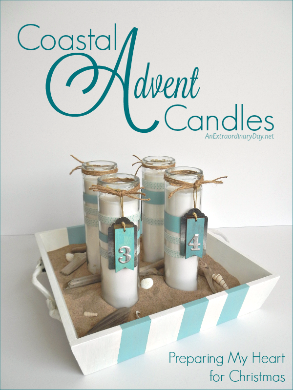 How to Make Coastal Advent Candles ~ Preparing My Heart for Christmas ~ AnExtraordinaryDay.net