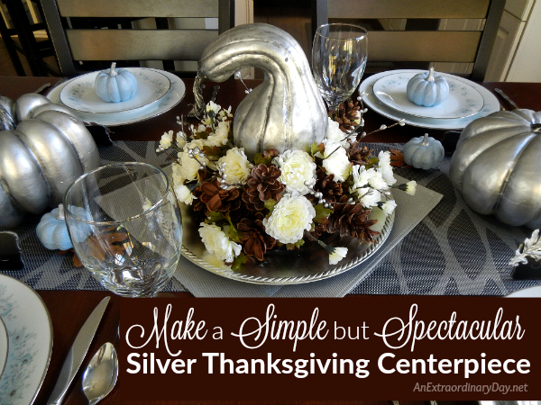 Make a Simple but Spectacular Silver Thanksgiving Centerpiece