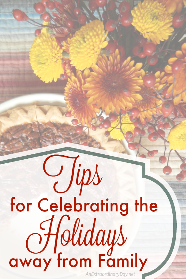Tips for Celebrating the Holidays away from Family.