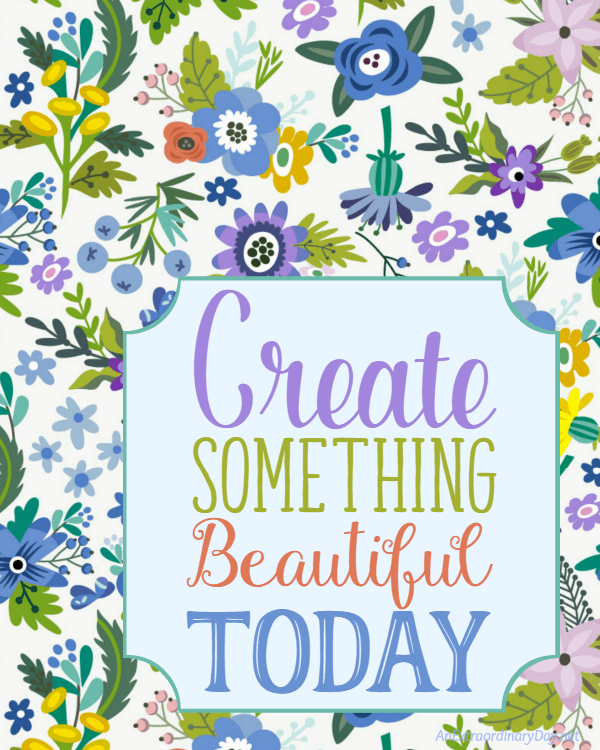 Life gets so busy and messy that we often don't take the time to exercise our creativity. I've created a FREE printable to help US remember to take time to Create something beautiful TODAY!