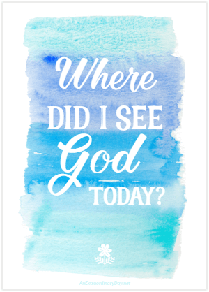 Where did I see God today FREE Printable from AnExtraordinaryDay.net