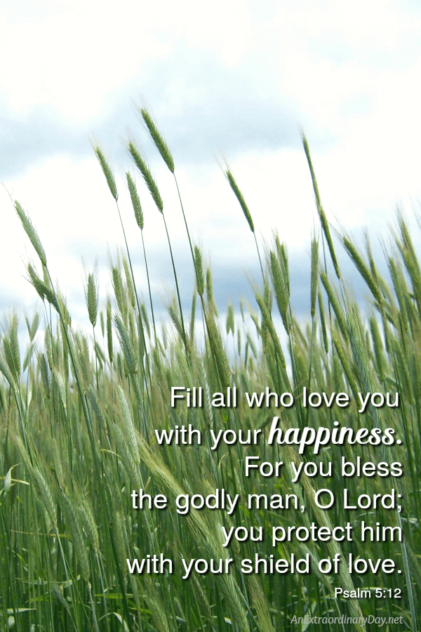 Fill all who love you with your happiness... Inspirational Scripture Image and Devotional from Psalm 5 at AnExtraordinaryDay.net