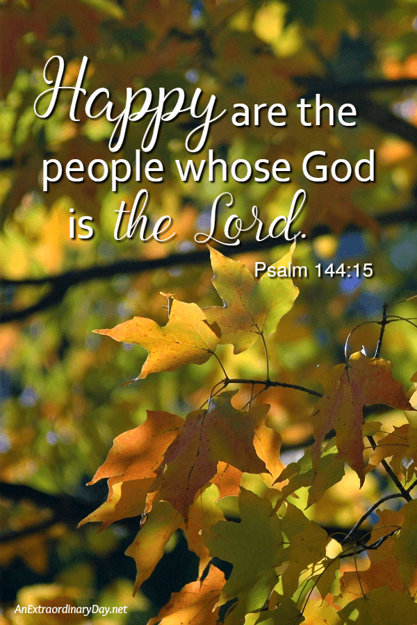 Scripture verse - Happy are the people whose God is the Lord. Psalms 144:15 Don't miss the devotional on How to Be Happy...