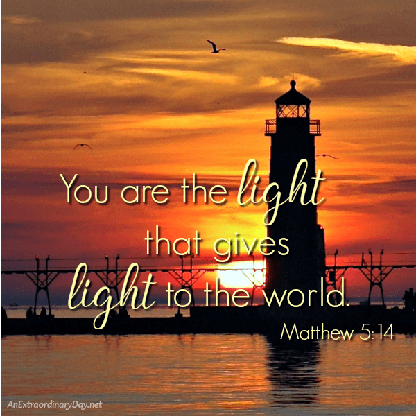 Shine the Light with Your Words You are the light that gives light to the world AnExtraordinaryDay.net