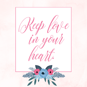 """Keep love in your heart."" ~ A Free Printable 