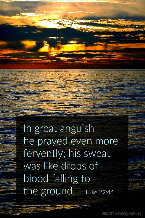 Jesus' sweat was like blood - Mediation on Good Friday and Overcoming the feeling of Impending Doom
