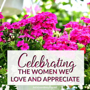 Celebrating the Women We Love And Appreciate